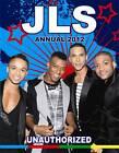 JLS Unauthorized Annual: 2012 by Michael O'Mara Books Ltd (Hardback, 2011)