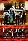 Healing in Hell: The Memoirs of a Far Eastern POW Medic by Michael Adams (Hardback, 2011)