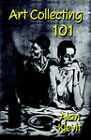 Art Collecting 101: Buying Art for Profit and Pleasure by Alan Klevit (Paperback, 2005)