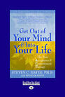Get Out of Your Mind and into Your Life by Steven Hayes (Paperback, 2009)