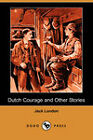 Dutch Courage and Other Stories (Dodo Press) by Jack London (Paperback, 2007)