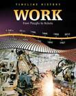 Work: From Ploughs to Robots by Elizabeth Raum (Paperback, 2011)