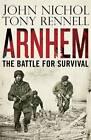 Arnhem: The Battle for Survival by Tony Rennell, John Nichol (Hardback, 2011)