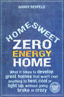 Home, Sweet Zero Energy Home: What it Takes to Develop Great Homes That Won't Cost Anything to Heat, Cool or Light Up, without Going Broke or Crazy by Barry Rehfeld (Paperback, 2012)