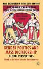 Gender Politics and Mass Dictatorship: Global Perspectives by Palgrave Macmillan (Hardback, 2010)