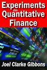 Experiments in Quantitative Finance by Joel Clarke Gibbons (Paperback, 2011)