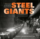 Steel Giants: Historic Images from the Calumet Regional Archives by Gary S. Wilk, Stephen G. McShane (Hardback, 2009)
