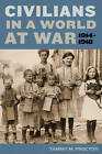 Civilians in a World at War, 1914-1918 by Tammy M. Proctor (Hardback, 2010)