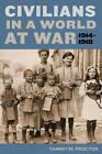 Civilians in a World at War, 1914-1918 by Tammy M. Proctor (Hardback, 2010)