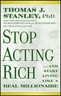 Stop Acting Rich: and Start Living Like a Real Millionaire by Thomas J. Stanley (Paperback, 2011)