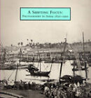 A Shifting Focus: Photography in India, 1850-1900 by John Falconer, Satish K. Sharma (Paperback, 1995)