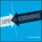 Life Kerning: Creative Ways to Fine Tune Your Perspective on Career and Life by Justin Ahrens (Paperback, 2011)