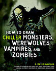 How to Draw Chiller Monsters, Werewolves, Vampires, and Zombies by J. David Spurlock (Paperback, 2011)