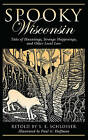 Spooky Wisconsin: Tales of Hauntings, Strange Happenings, and Other Local Lore by S. E. Schlosser (Paperback, 2008)