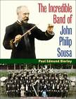 The Incredible Band of John Philip Sousa by Paul E. Bierley (Paperback, 2010)