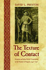 The Texture of Contact: European and Indian Settler Communities on the Frontiers of Iroquoia, 1667-1783 by David L. Preston (Hardback, 2009)