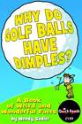 Why Do Golf Balls Have Dimples?: A Book of Weird and Wonderful Science Facts by Wendy Sadler (Paperback, 2012)