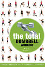 The Total Dumbbell Workout: Trade Secrets of a Personal Trainer by Steve Barrett (Paperback, 2011)