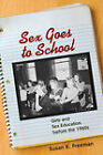 Sex Goes to School: Girls and Sex Education Before the 1960s by Susan K. Freeman (Paperback, 2008)