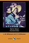 Set in Silver (Illustrated Edition) (Dodo Press) by Williamson, A. M., Williams