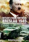 Hitler's Final Fortress - Breslau 1945 by Richard Hargreaves (Hardback, 2011)