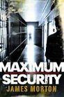 Maximum Security by James Morton (Paperback, 2011)