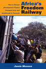 Africa's Freedom Railway: How a Chinese Development Project Changed Lives and Livelihoods in Tanzania by Jamie Monson (Paperback, 2011)