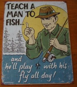 TEACH A MAN TO FISH & HE'LL PLAY WITH HIS FLY ALL DAY Fisherman Cabin Sign Decor