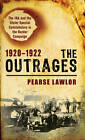 The Outrages 1920-1922: The IRA and the Ulster Special Constabulary in the Border Campaign by Pearse Lawlor (Paperback, 2011)