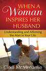 When a Woman Inspires Her Husband: Understanding and Affirming the Man in Your Life by Cindi McMenamin (Paperback, 2011)