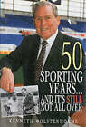 50 Sporting Years and it's Still Not All Over by Kenneth Wolstenholme (Hardback, 1999)