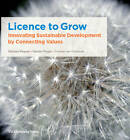 Licence to Grow: Innovating Sustainable Development by Connecting Values by Sander Mager, Barbara Regeer, Yvonne van Oorsouw (Paperback, 2011)
