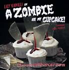 A Zombie Ate My Cupcake!: 25 Deliciously Weird Cupcake Recipes by Lily Vanilli (Hardback, 2011)