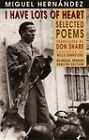 I Have Lots of Heart: Selected Poems by Miguel Hernandez (Paperback, 1997)