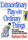 Extraordinary Play with Ordinary Things by Barbara Anne Sher (Paperback / softback, 2006)