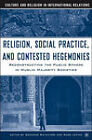 Religion, Social Practice, and Contested Hegemony: Reconstructing the Public Sphere in Muslim Majority Societies by Palgrave USA (Hardback, 2005)