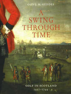 A-Swing-Through-Time-Golf-in-Scotland-1457-1744-Geddes-Olive-M-Used-Accept
