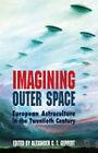 Imagining Outer Space: European Astroculture in the Twentieth Century by Alexander C. T. Geppert (Hardback, 2012)