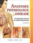 Anatomy, Physiology, & Disease: An Interactive Journey for Health Professions by Karen Lee, Jeff Ankney, Bruce J. Colbert (Paperback, 2012)