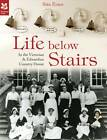 Life Below Stairs: In the Victorian and Edwardian Country House by Sian Evans (Hardback, 2011)