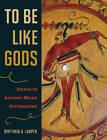To be Like Gods: Dance in Ancient Maya Civilization by Matthew George Looper (Hardback, 2009)