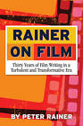 Rainer on Film: Thirty Years of Film Writing in a Turbulent and Transformative Era by Peter Rainer (Paperback, 2013)