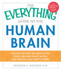 The Everything Guide to the Human Brain: Journey Through the Parts of the Brain, Discover How it Works, and Improve Your Brain's Health by Rudolph C. Hatfield (Paperback, 2013)