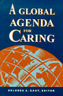 A Global Agenda for Caring by Delores A. Gaut, Delores A. Gauat (Paperback, 1993)