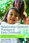 Relationship-Centered Practices in Early Childhood: Working with Families, Infants and Young Children at Risk by Gail L. Ensher (Paperback, 2011)