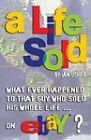 A LIFE SOLD: What Ever Happened to That Guy Who Sold His Whole Life on EBay? by Ian Usher (Paperback, 2010)