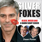 Silver Foxes: Older, Wiser and a Damn Sight Sexier by Dawn Porter (Hardback, 2011)