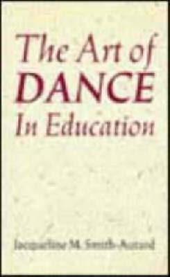 The Art of Dance in Education (Teacher's Books), Smith-Autard, Jacqueline M., Ve