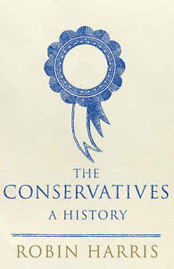 Harris-Robin-The-Conservatives-A-History-Very-Good-Book