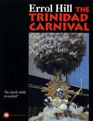 The Trinidad Carnival: Mandate for a National Theatre by Hill, Errol